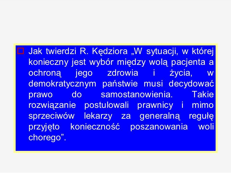 """ Jak twierdzi R. Kędziora """"W sytuacji, w której konieczny jest wybór między wolą pacjenta a ochroną jego zdrowia i życia, w demokratycznym państwie m"""