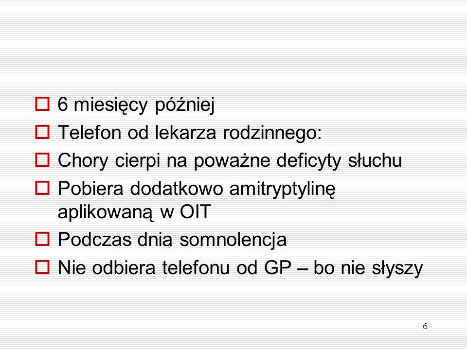 6  6 miesięcy później  Telefon od lekarza rodzinnego:  Chory cierpi na poważne deficyty słuchu  Pobiera dodatkowo amitryptylinę aplikowaną w OIT 