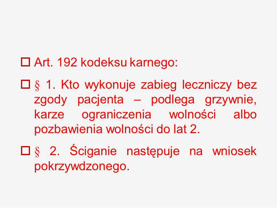  Art. 192 kodeksu karnego:  § 1. Kto wykonuje zabieg leczniczy bez zgody pacjenta – podlega grzywnie, karze ograniczenia wolności albo pozbawienia w