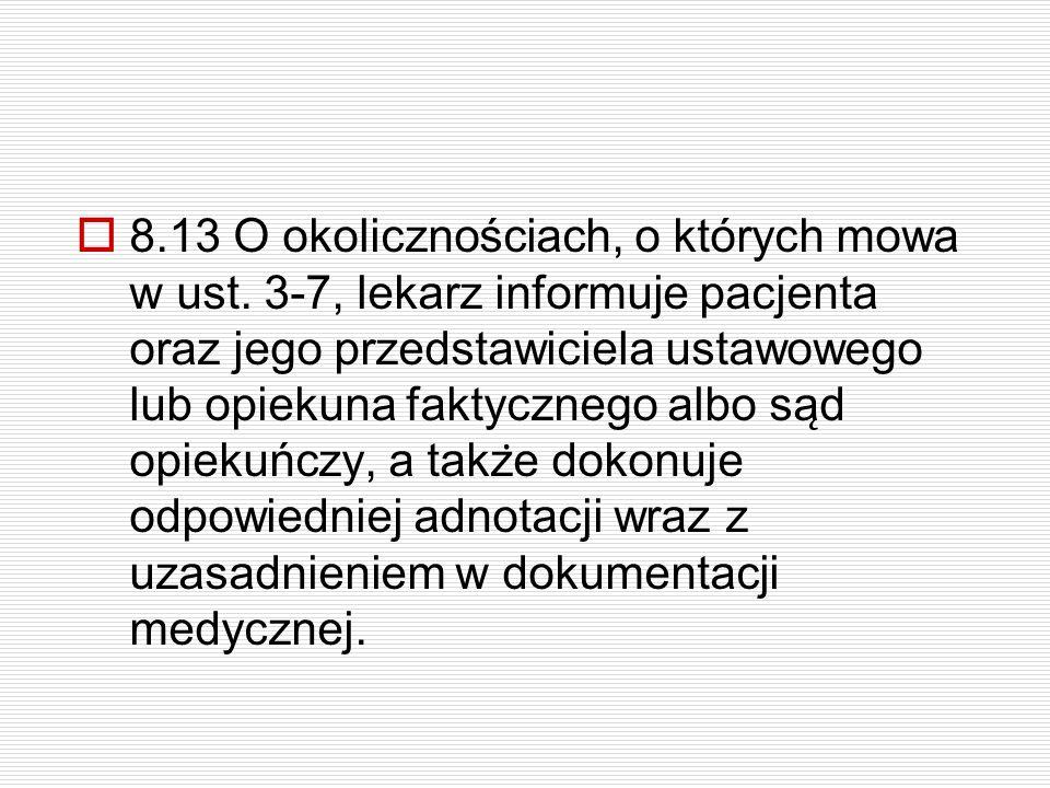  8.13 O okolicznościach, o których mowa w ust. 3-7, lekarz informuje pacjenta oraz jego przedstawiciela ustawowego lub opiekuna faktycznego albo sa