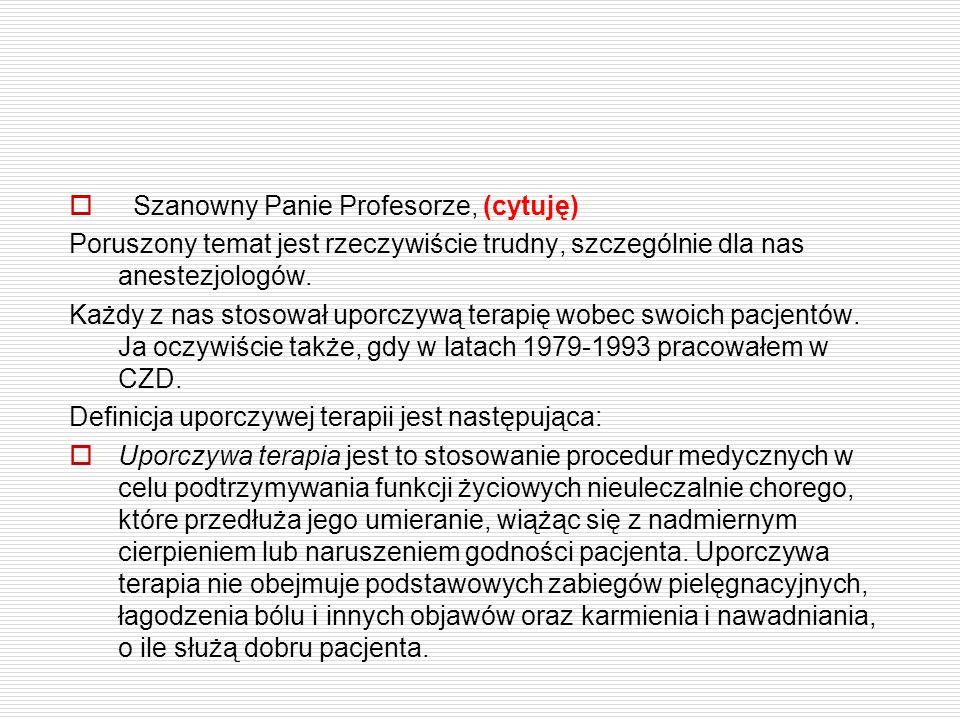  Szanowny Panie Profesorze, (cytuję) Poruszony temat jest rzeczywiście trudny, szczególnie dla nas anestezjologów. Każdy z nas stosował uporczywą ter