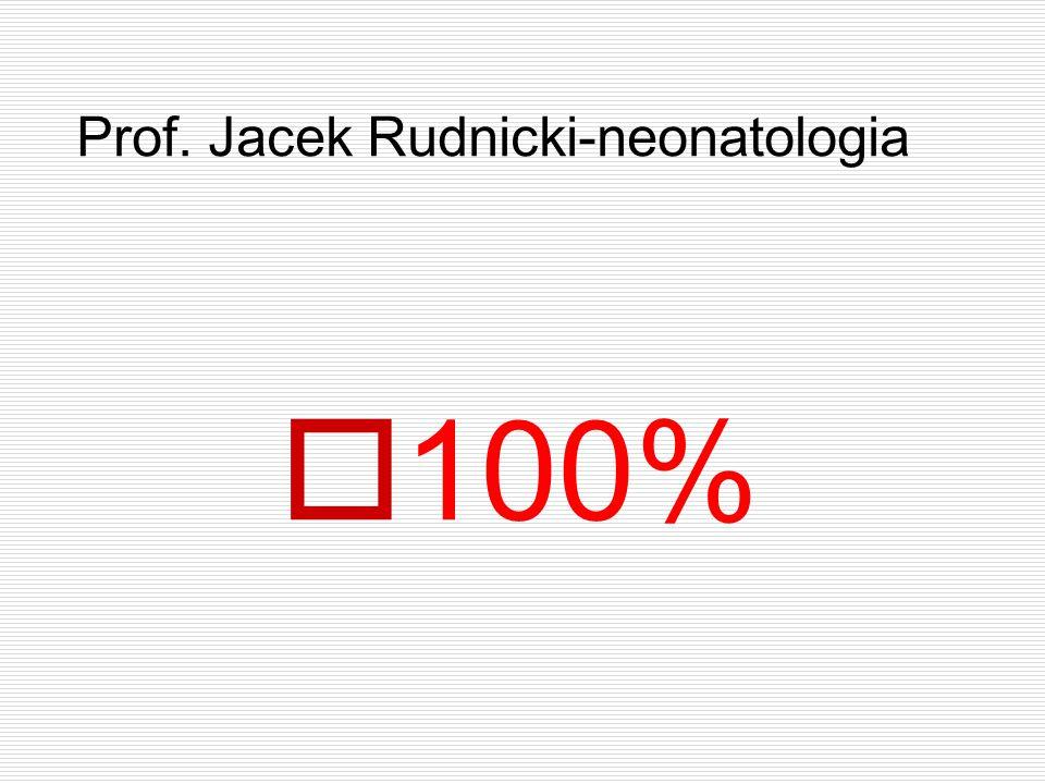Prof. Jacek Rudnicki-neonatologia  100%