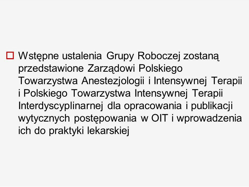  Wstępne ustalenia Grupy Roboczej zostaną przedstawione Zarządowi Polskiego Towarzystwa Anestezjologii i Intensywnej Terapii i Polskiego Towarzystwa