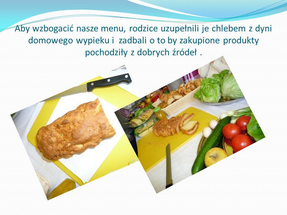 Aby wzbogacić nasze menu, rodzice uzupełnili je chlebem z dyni domowego wypieku i zadbali o to by zakupione produkty pochodziły z dobrych źródeł.