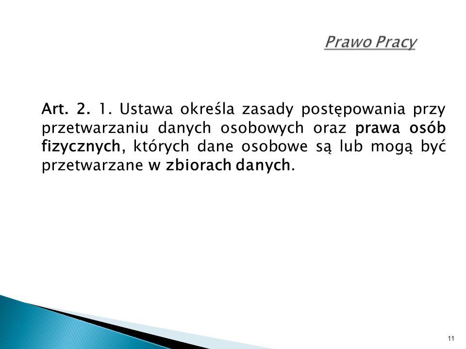 11 Prawo Pracy Art. 2. 1. Ustawa określa zasady postępowania przy przetwarzaniu danych osobowych oraz prawa osób fizycznych, których dane osobowe są l
