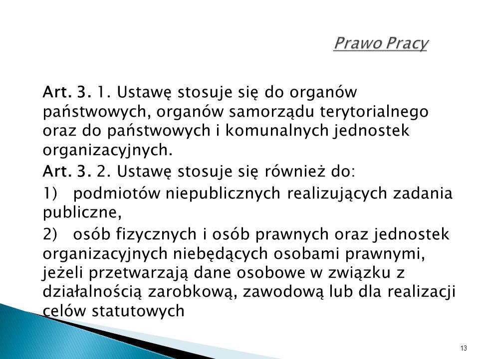 13 Prawo Pracy Art. 3. 1. Ustawę stosuje się do organów państwowych, organów samorządu terytorialnego oraz do państwowych i komunalnych jednostek orga