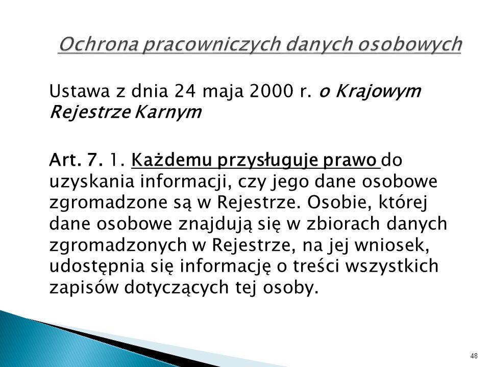 Ustawa z dnia 24 maja 2000 r. o Krajowym Rejestrze Karnym Art. 7. 1. Każdemu przysługuje prawo do uzyskania informacji, czy jego dane osobowe zgromadz