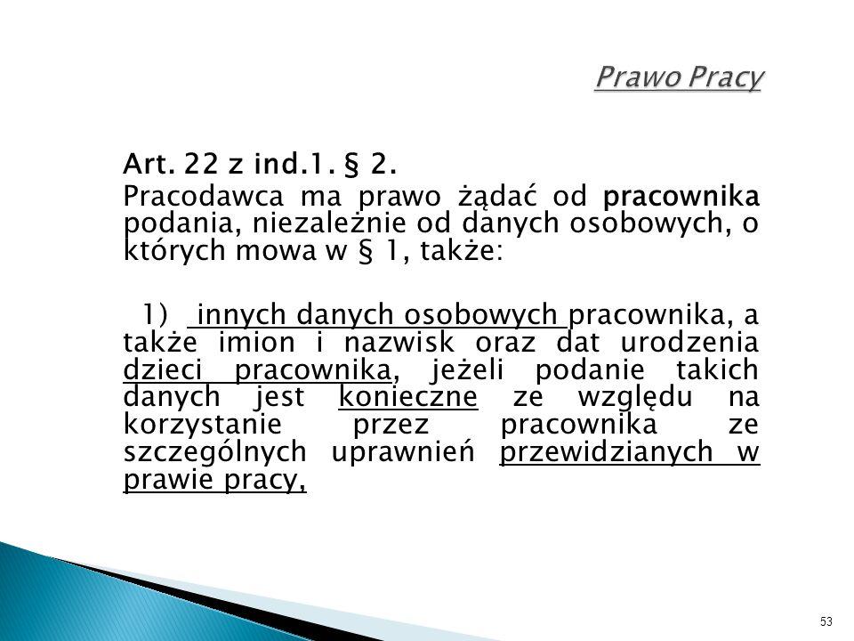 53 Prawo Pracy Art. 22 z ind.1. § 2. Pracodawca ma prawo żądać od pracownika podania, niezależnie od danych osobowych, o których mowa w § 1, także: 1)