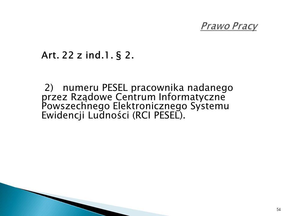 54 Prawo Pracy Art. 22 z ind.1. § 2. 2) numeru PESEL pracownika nadanego przez Rządowe Centrum Informatyczne Powszechnego Elektronicznego Systemu Ewid