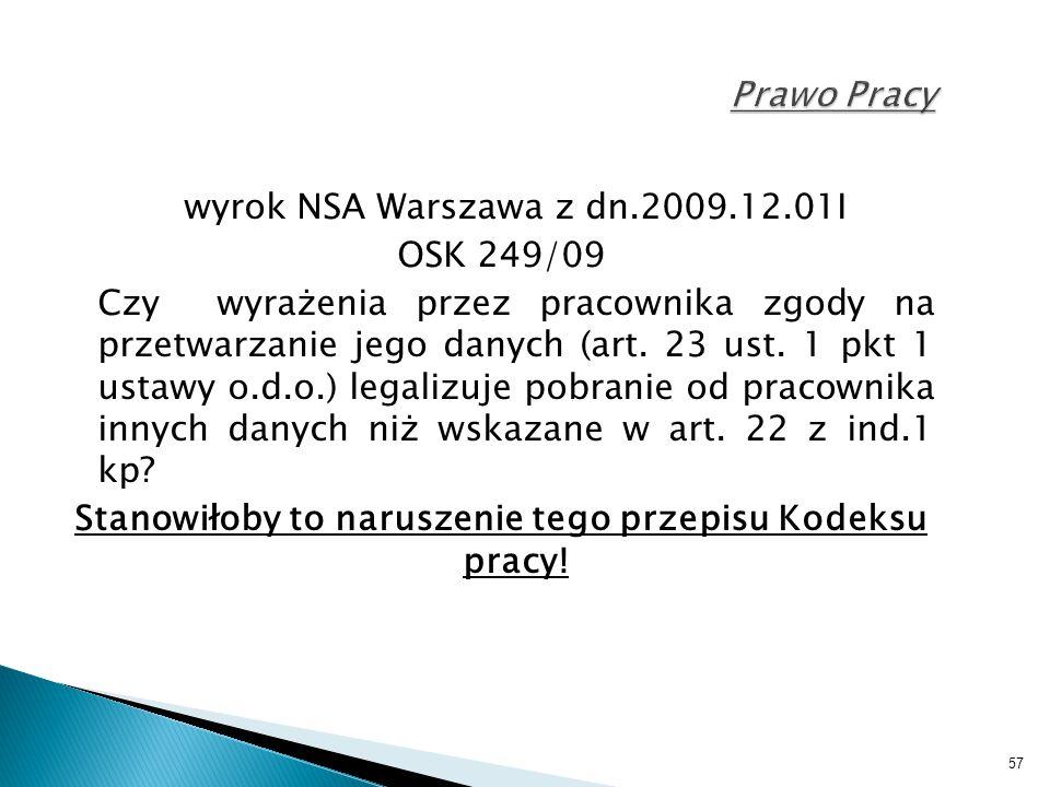 57 Prawo Pracy wyrok NSA Warszawa z dn.2009.12.01I OSK 249/09 Czy wyrażenia przez pracownika zgody na przetwarzanie jego danych (art. 23 ust. 1 pkt 1