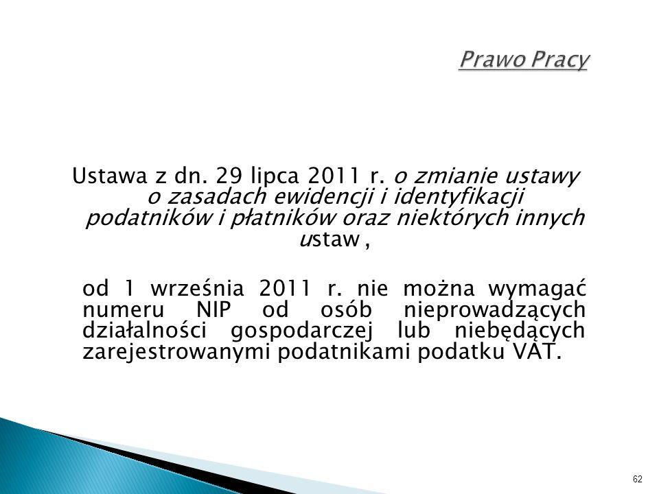 62 Prawo Pracy Ustawa z dn. 29 lipca 2011 r. o zmianie ustawy o zasadach ewidencji i identyfikacji podatników i płatników oraz niektórych innych ustaw