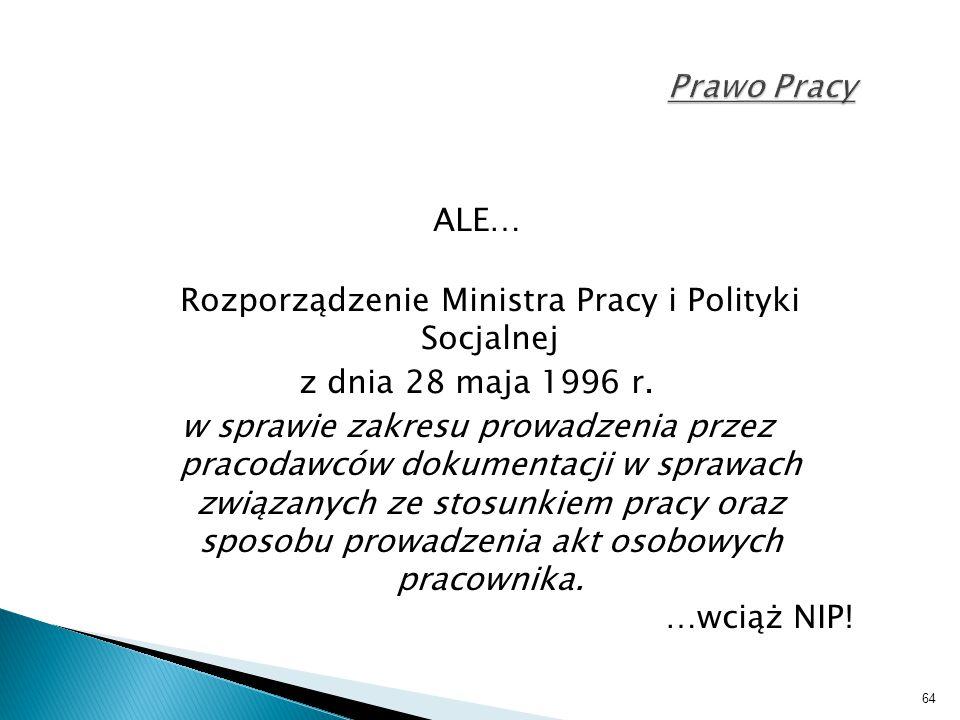 64 Prawo Pracy ALE… Rozporządzenie Ministra Pracy i Polityki Socjalnej z dnia 28 maja 1996 r. w sprawie zakresu prowadzenia przez pracodawców dokument
