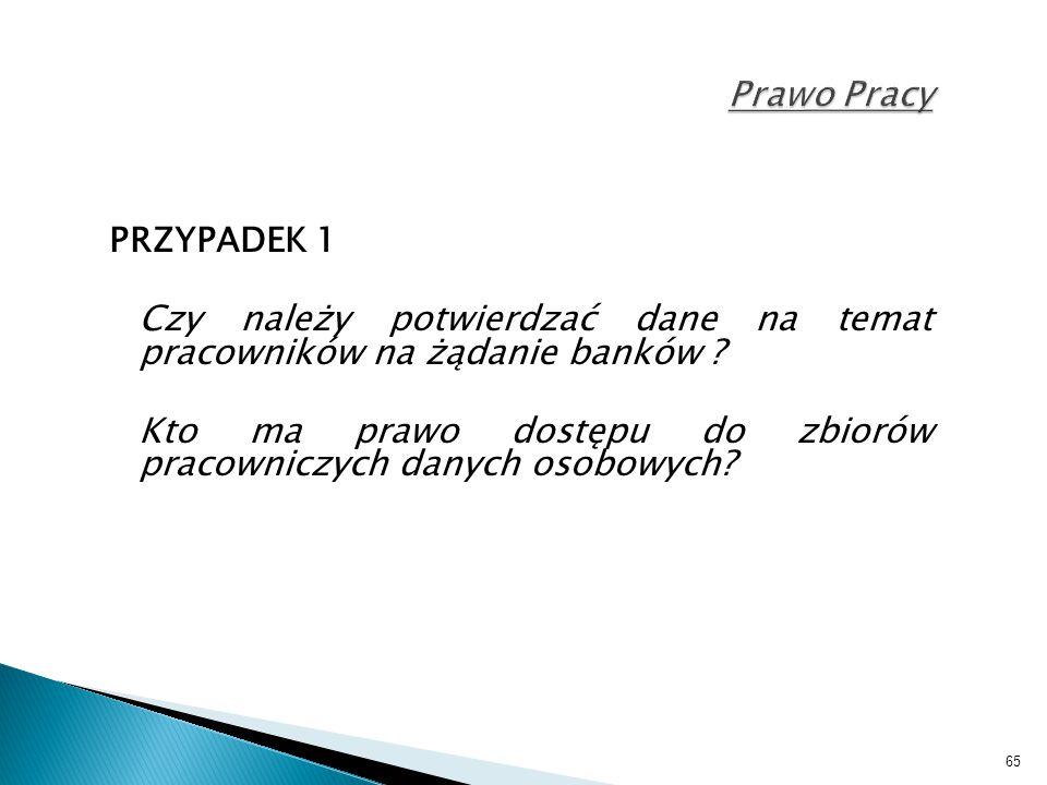 65 Prawo Pracy PRZYPADEK 1 Czy należy potwierdzać dane na temat pracowników na żądanie banków ? Kto ma prawo dostępu do zbiorów pracowniczych danych o