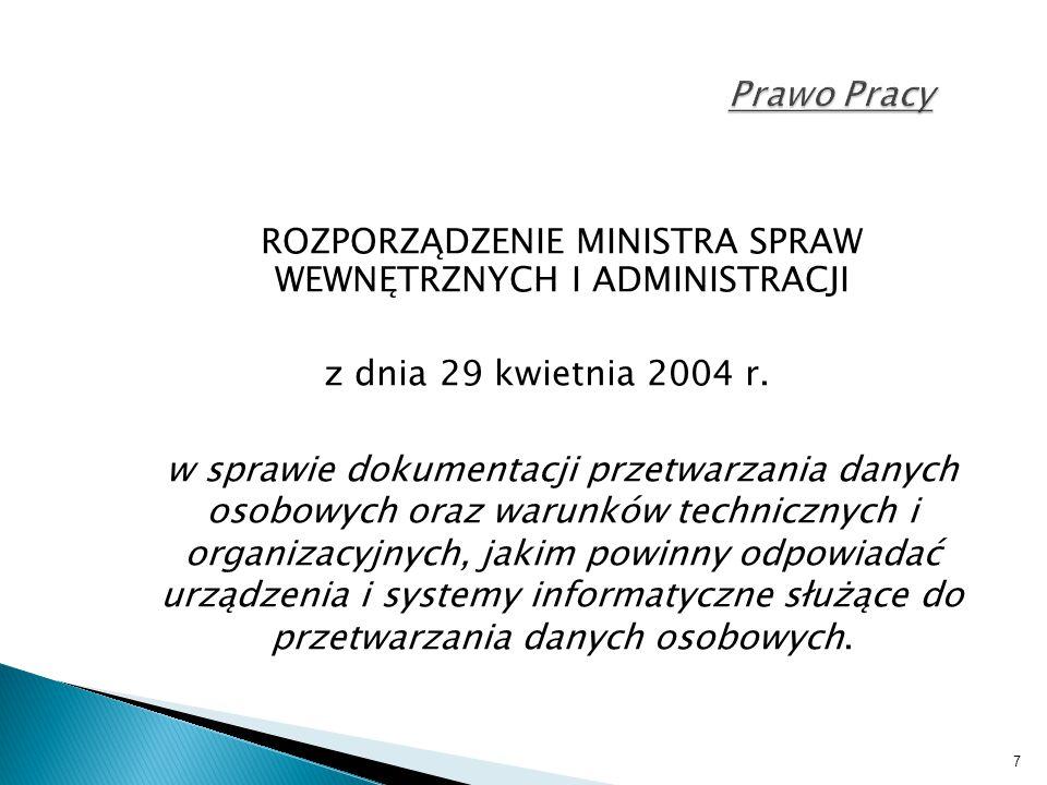 7 Prawo Pracy ROZPORZĄDZENIE MINISTRA SPRAW WEWNĘTRZNYCH I ADMINISTRACJI z dnia 29 kwietnia 2004 r. w sprawie dokumentacji przetwarzania danych osobow