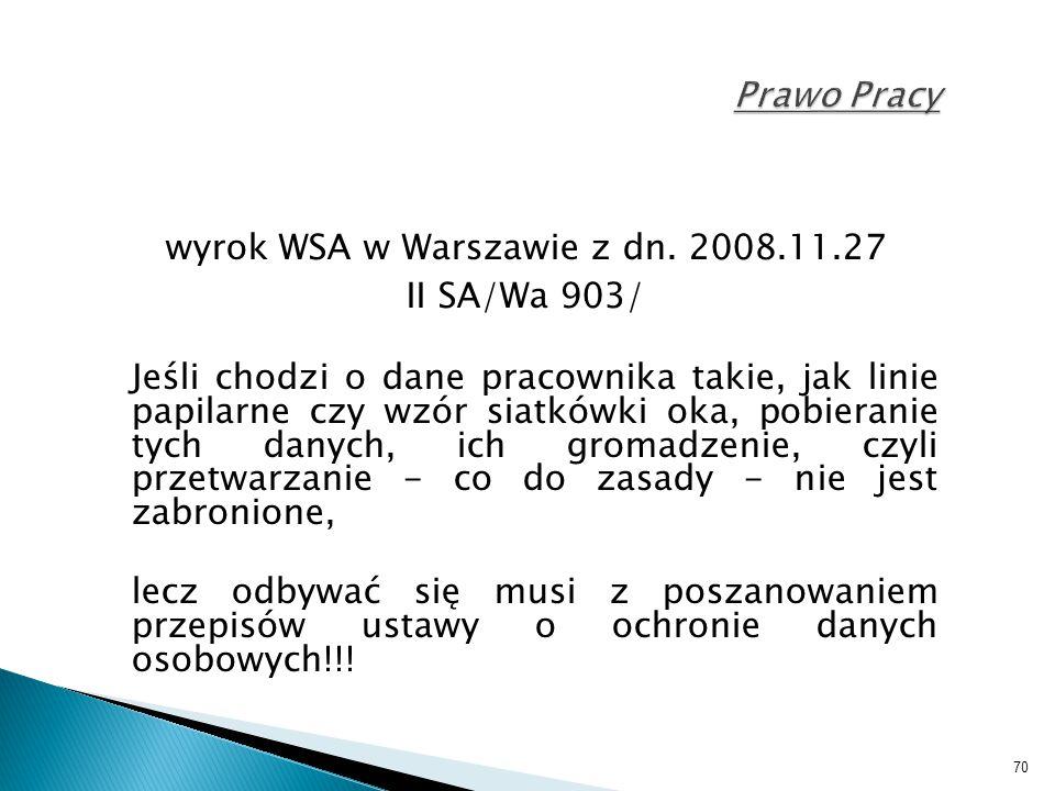 70 Prawo Pracy wyrok WSA w Warszawie z dn. 2008.11.27 II SA/Wa 903/ Jeśli chodzi o dane pracownika takie, jak linie papilarne czy wzór siatkówki oka,