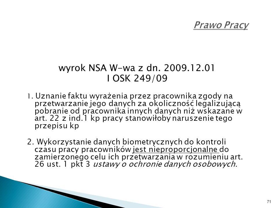 71 Prawo Pracy wyrok NSA W-wa z dn. 2009.12.01 I OSK 249/09 1. Uznanie faktu wyrażenia przez pracownika zgody na przetwarzanie jego danych za okoliczn