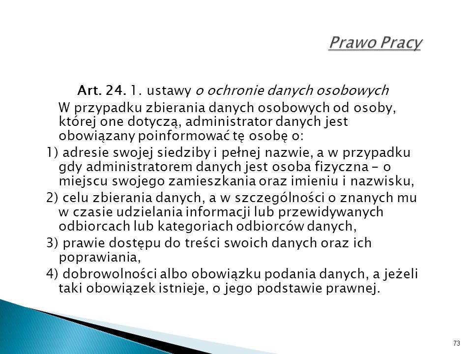 73 Prawo Pracy Art. 24. 1. ustawy o ochronie danych osobowych W przypadku zbierania danych osobowych od osoby, której one dotyczą, administrator danyc