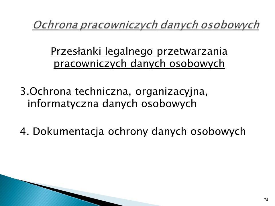 Przesłanki legalnego przetwarzania pracowniczych danych osobowych 3.Ochrona techniczna, organizacyjna, informatyczna danych osobowych 4. Dokumentacja