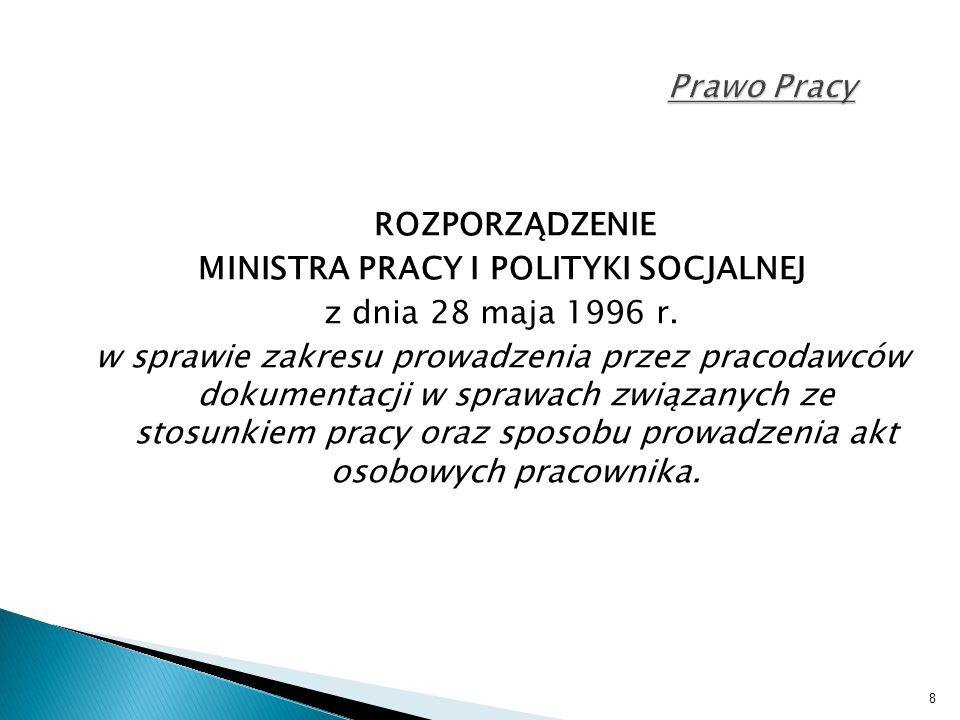 8 Prawo Pracy ROZPORZĄDZENIE MINISTRA PRACY I POLITYKI SOCJALNEJ z dnia 28 maja 1996 r. w sprawie zakresu prowadzenia przez pracodawców dokumentacji w