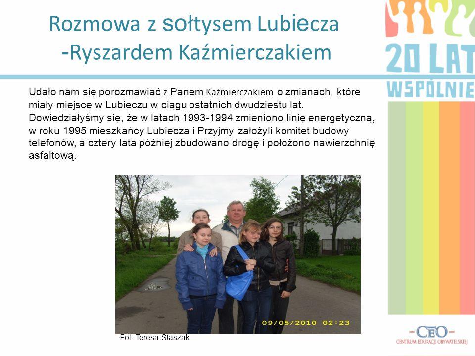 Rozmowa z so łtysem Lub ie cza - Ryszardem Kaźmierczakiem Udało nam się porozmawiać z Panem Kaźmierczakiem o zmianach, które miały miejsce w Lubieczu