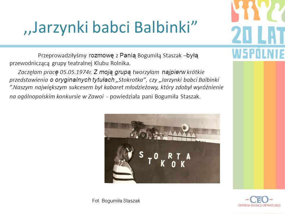 """,,Jarzynki babci Balbinki"""" Przeprowadziłyśmy rozmowę z Panią Bogumiłą Staszak – byłą przewodniczącą grupy teatralnej Klubu Rolnika. Zaczęłam prac ę 05"""