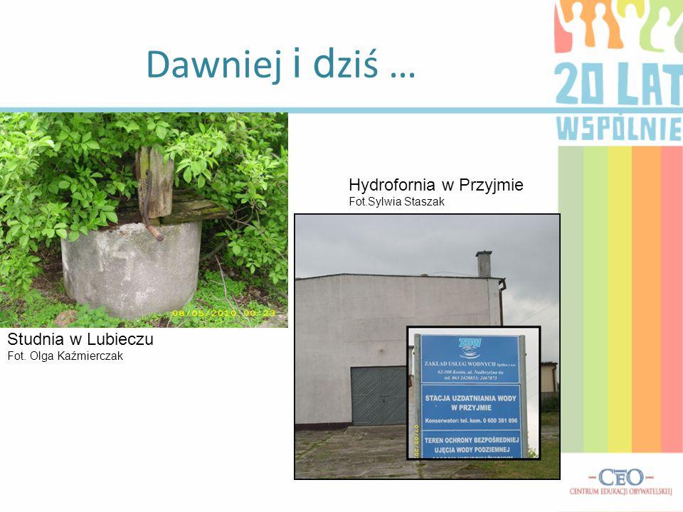 Dawniej i d ziś … Hydrofornia w Przyjmie Fot.Sylwia Staszak Studnia w Lubieczu Fot. Olga Kaźmierczak