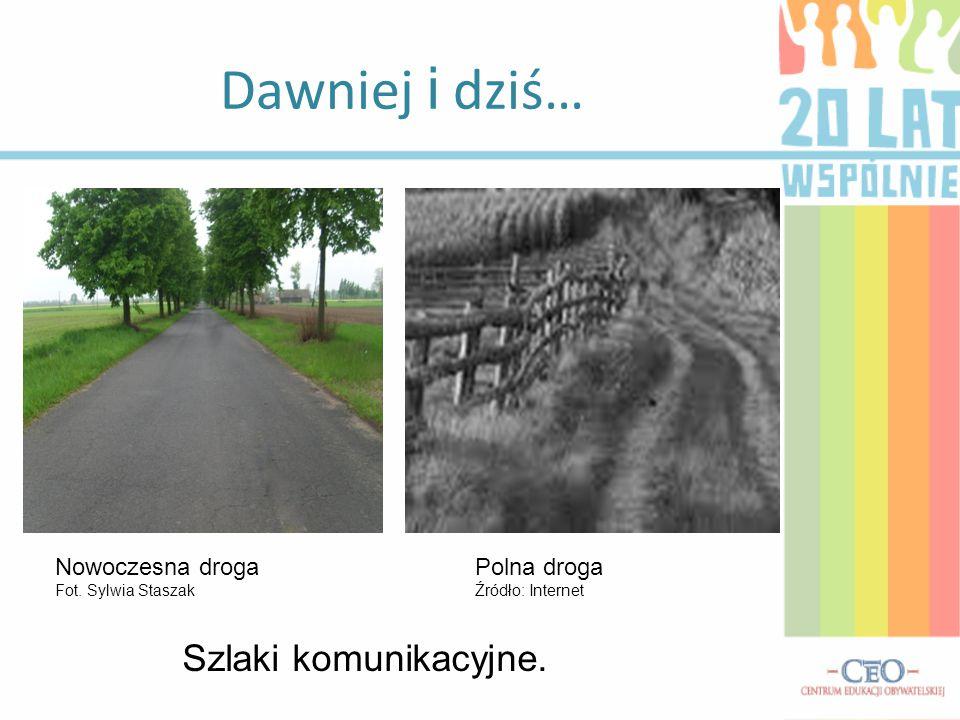 Dawniej i dziś… Szlaki komunikacyjne. Nowoczesna droga Fot. Sylwia Staszak Polna droga Źródło: Internet