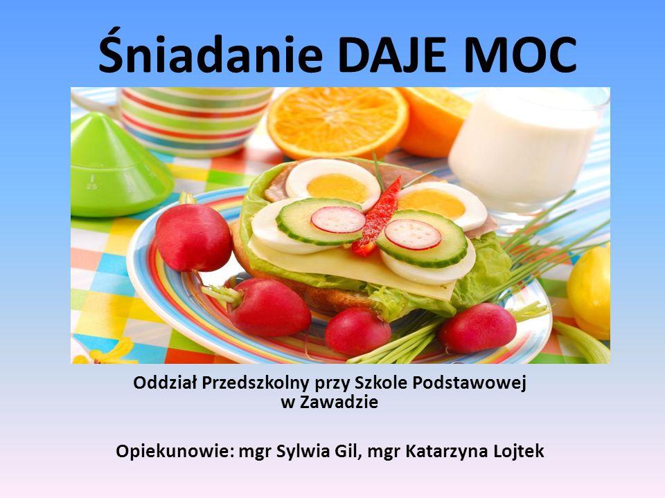 Śniadanie DAJE MOC Oddział Przedszkolny przy Szkole Podstawowej w Zawadzie Opiekunowie: mgr Sylwia Gil, mgr Katarzyna Lojtek