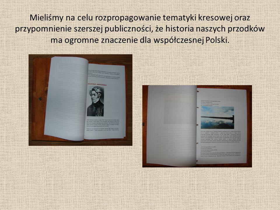 Mieliśmy na celu rozpropagowanie tematyki kresowej oraz przypomnienie szerszej publiczności, że historia naszych przodków ma ogromne znaczenie dla współczesnej Polski.