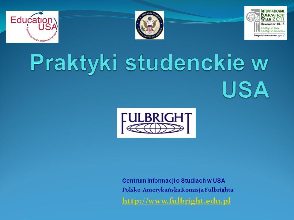 Centrum Informacji o Studiach w USA Polsko-Amerykańska Komisja Fulbrighta http://www.fulbright.edu.pl