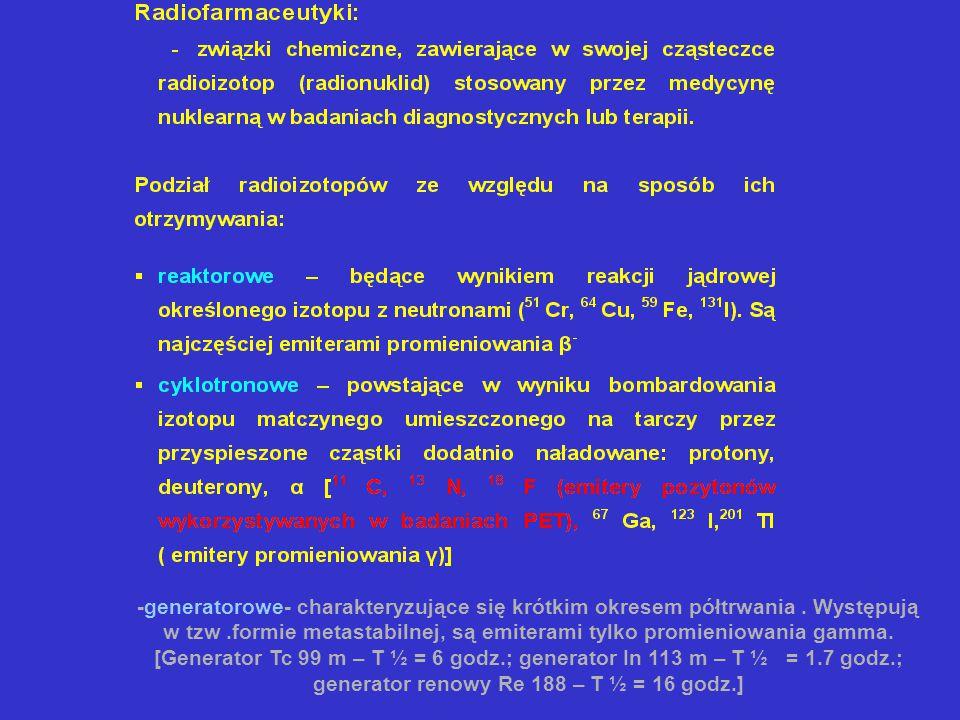 -generatorowe- charakteryzujące się krótkim okresem półtrwania.
