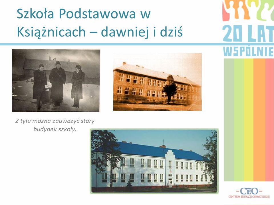 Szkoła Podstawowa w Książnicach – dawniej i dziś Z tyłu można zauważyć stary budynek szkoły.