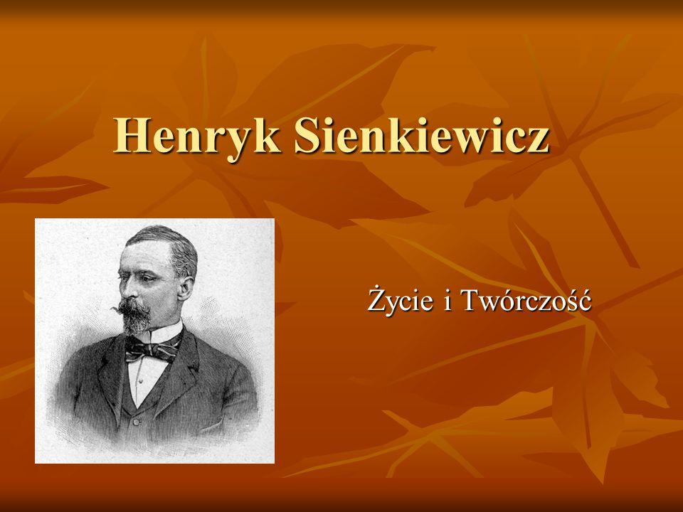 Henryk Sienkiewicz Życie i Twórczość Życie i Twórczość