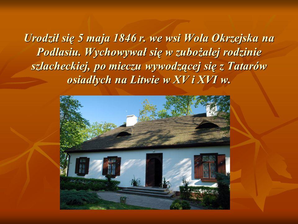 Urodził się 5 maja 1846 r. we wsi Wola Okrzejska na Podlasiu. Wychowywał się w zubożałej rodzinie szlacheckiej, po mieczu wywodzącej się z Tatarów osi