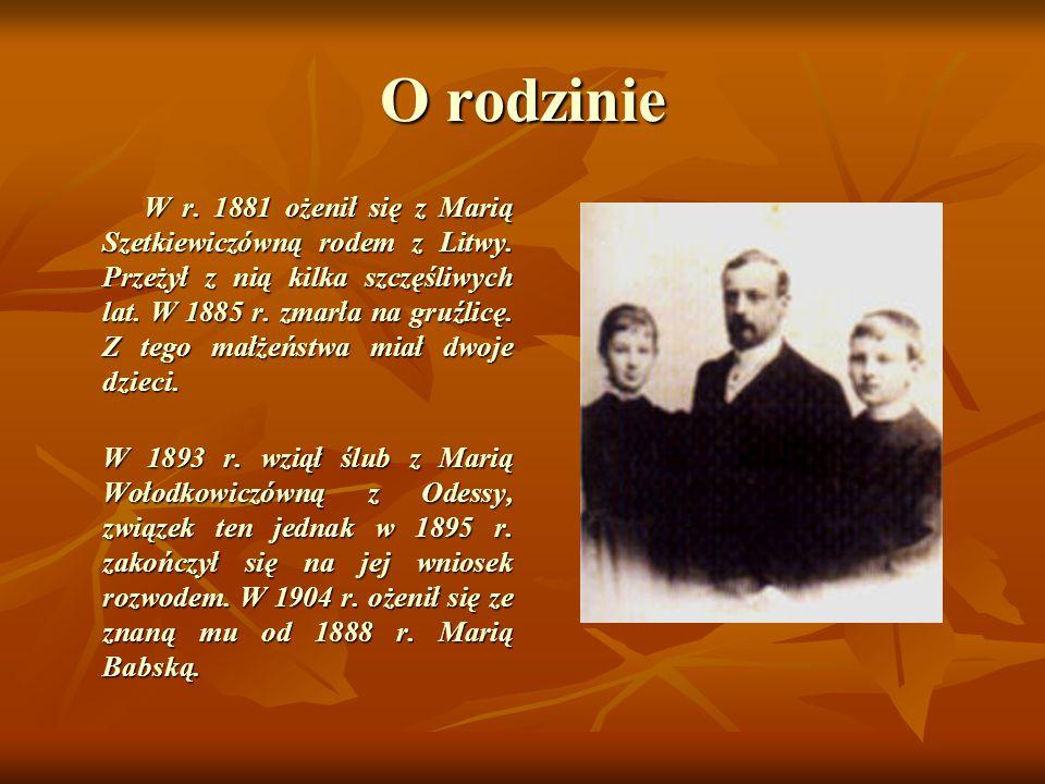 O rodzinie W r. 1881 ożenił się z Marią Szetkiewiczówną rodem z Litwy. Przeżył z nią kilka szczęśliwych lat. W 1885 r. zmarła na gruźlicę. Z tego małż