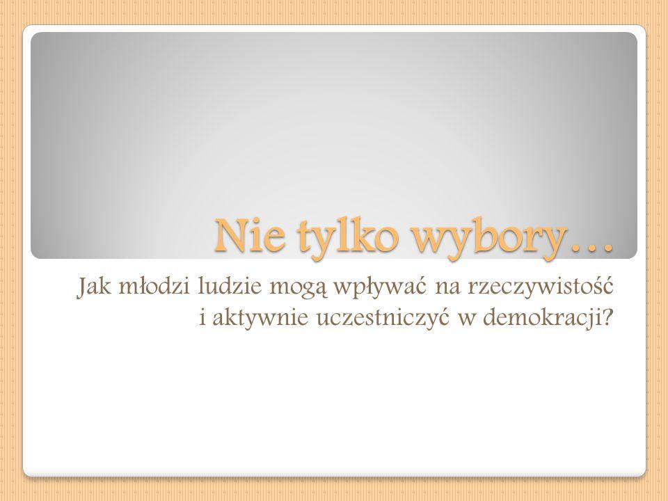 Nie tylko wybory… Jak m ł odzi ludzie mog ą wp ł ywa ć na rzeczywisto ść i aktywnie uczestniczy ć w demokracji