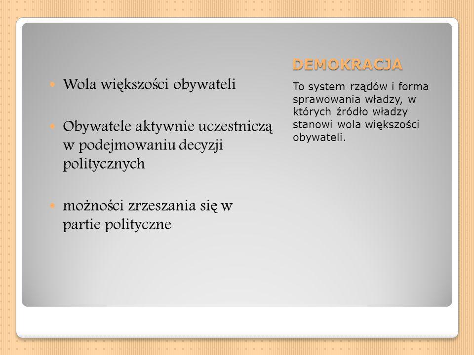 DEMOKRACJA To system rządów i forma sprawowania władzy, w których źródło władzy stanowi wola większości obywateli.