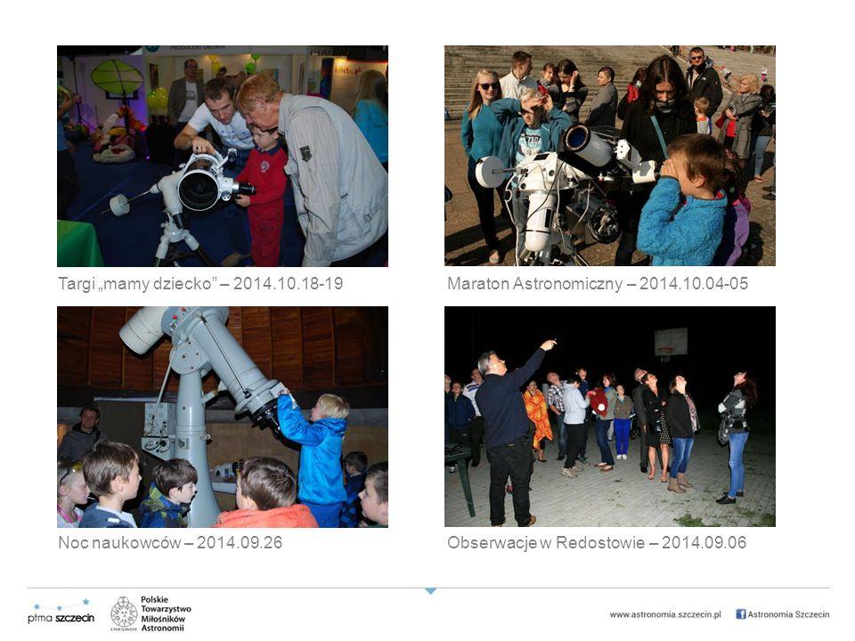 """Targi """"mamy dziecko – 2014.10.18-19Maraton Astronomiczny – 2014.10.04-05 Noc naukowców – 2014.09.26Obserwacje w Redostowie – 2014.09.06"""