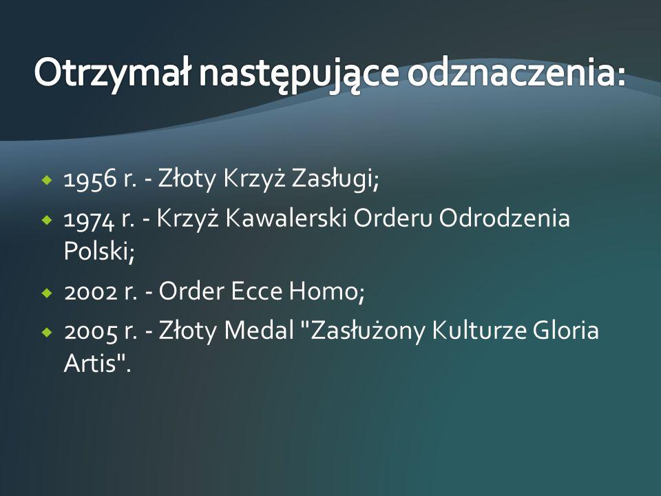  1956 r. - Złoty Krzyż Zasługi;  1974 r. - Krzyż Kawalerski Orderu Odrodzenia Polski;  2002 r. - Order Ecce Homo;  2005 r. - Złoty Medal