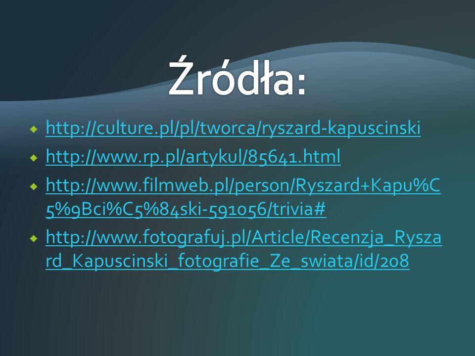  http://culture.pl/pl/tworca/ryszard-kapuscinski http://culture.pl/pl/tworca/ryszard-kapuscinski  http://www.rp.pl/artykul/85641.html http://www.rp.
