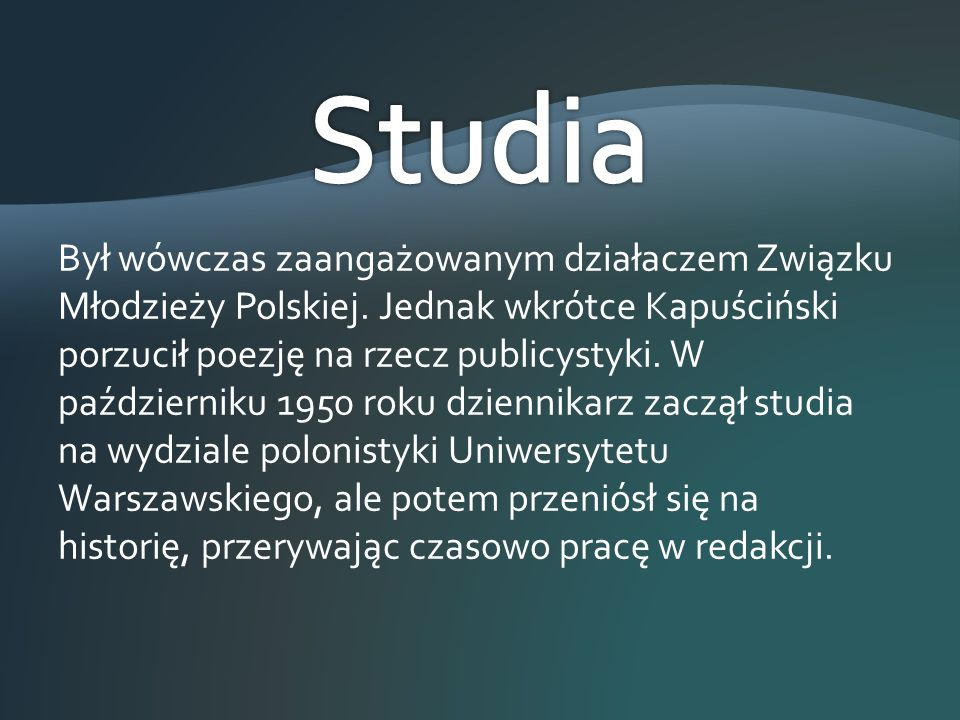 Był wówczas zaangażowanym działaczem Związku Młodzieży Polskiej. Jednak wkrótce Kapuściński porzucił poezję na rzecz publicystyki. W październiku 1950