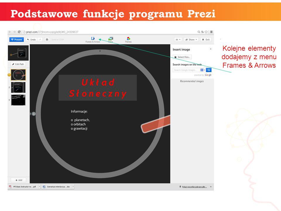 informatyka + Kolejne elementy dodajemy z menu Frames & Arrows Podstawowe funkcje programu Prezi