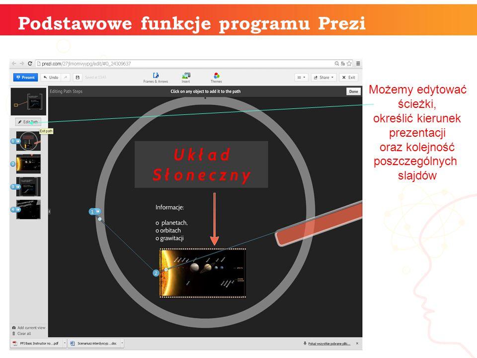informatyka + Podstawowe funkcje programu Prezi Możemy edytować ścieżki, określić kierunek prezentacji oraz kolejność poszczególnych slajdów