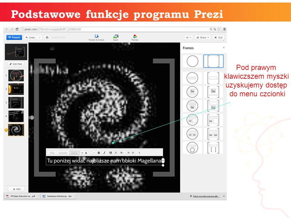 informatyka + Podstawowe funkcje programu Prezi Pod prawym klawiczszem myszki uzyskujemy dostęp do menu czcionki