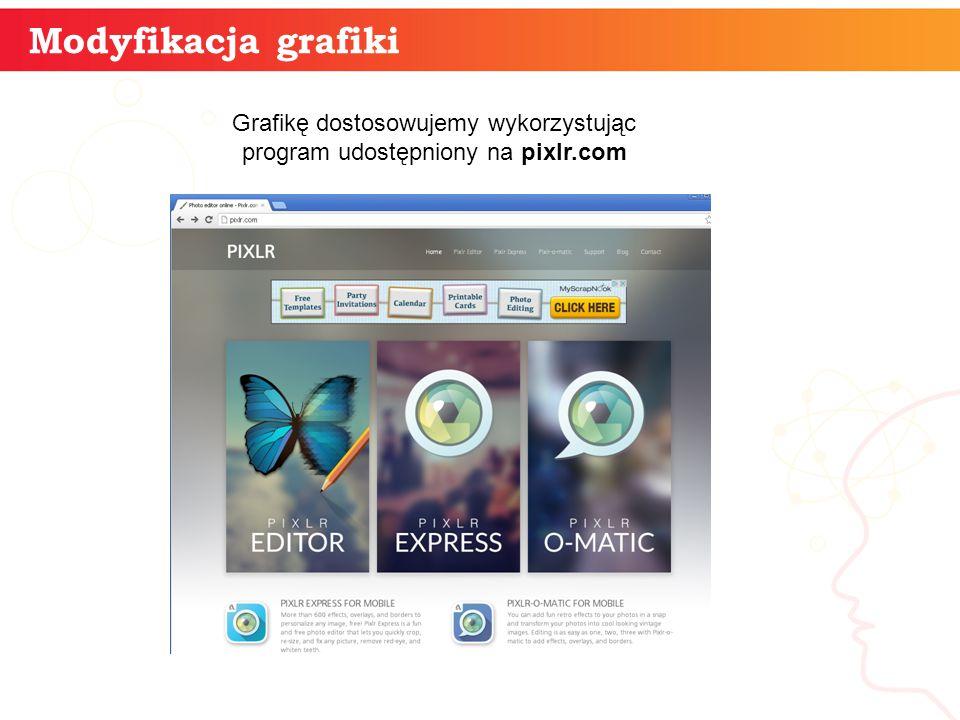 informatyka + Modyfikacja grafiki Grafikę dostosowujemy wykorzystując program udostępniony na pixlr.com