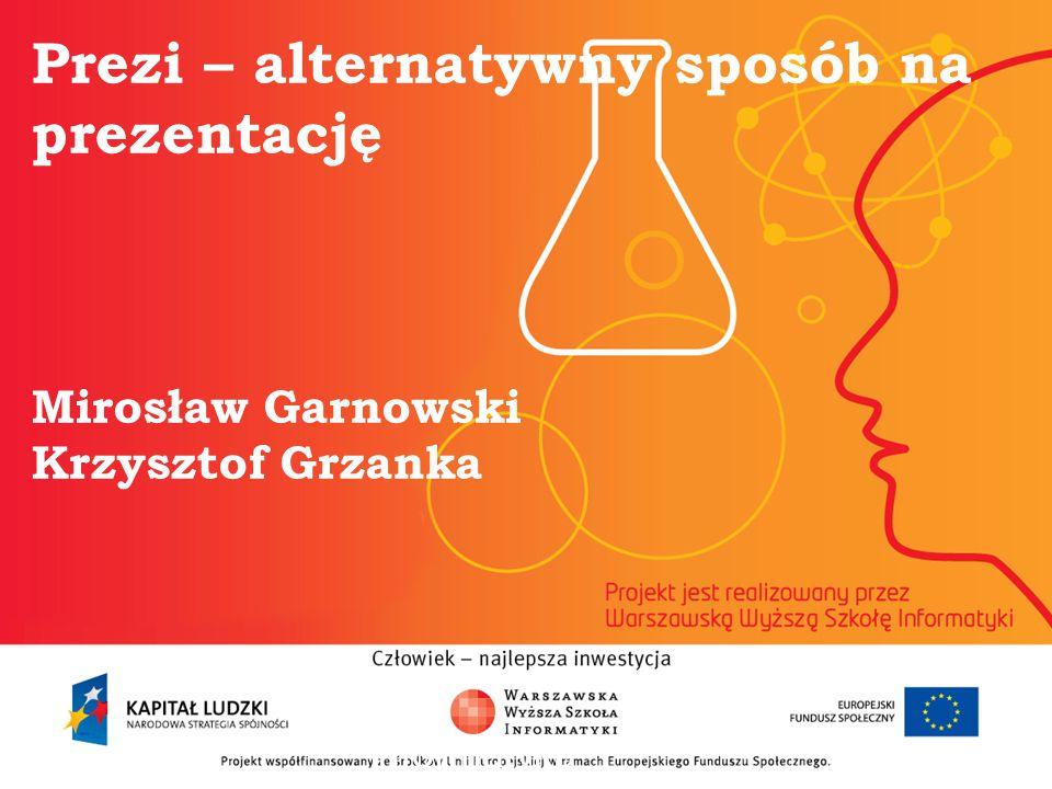 Prezi – alternatywny sposób na prezentację Mirosław Garnowski Krzysztof Grzanka informatyka +