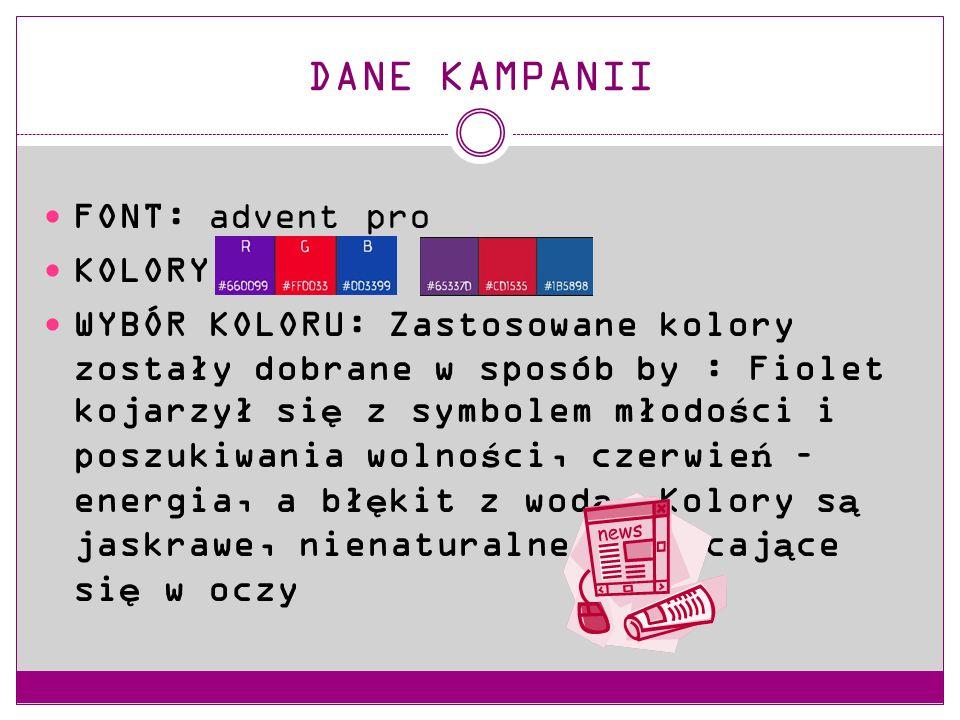 DANE KAMPANII FONT: advent pro KOLORY: WYBÓR KOLORU: Zastosowane kolory zostały dobrane w sposób by : Fiolet kojarzył się z symbolem młodości i poszukiwania wolności, czerwień – energia, a błękit z wodą.