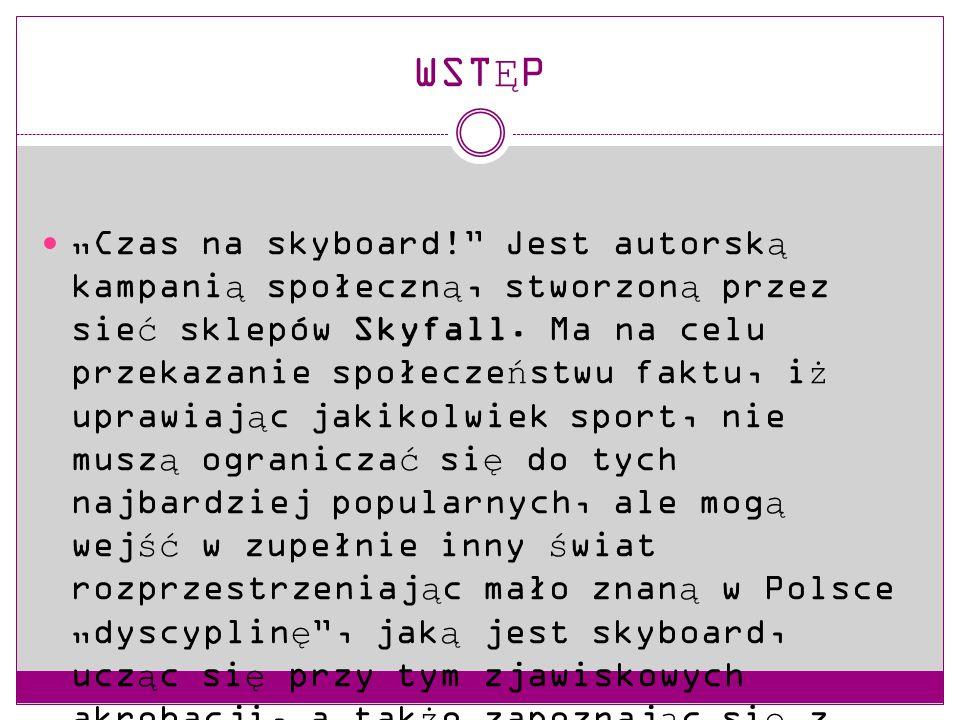 KONTAKT Nazwa firmy: Skyfall Osoba kontaktowa: Joanna Mazur Telefon: +48 789 987 654 Email: joanna.mazur@skyfall.pl Nazwa projektu: Czas na skyboard.