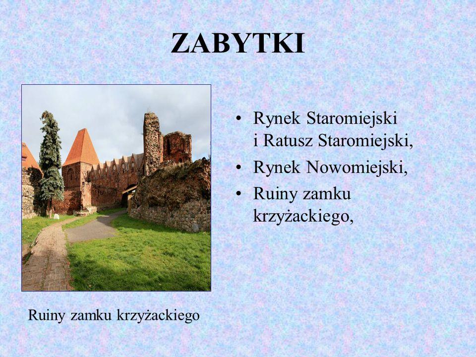 ZABYTKI Rynek Staromiejski i Ratusz Staromiejski, Rynek Nowomiejski, Ruiny zamku krzyżackiego, Ruiny zamku krzyżackiego