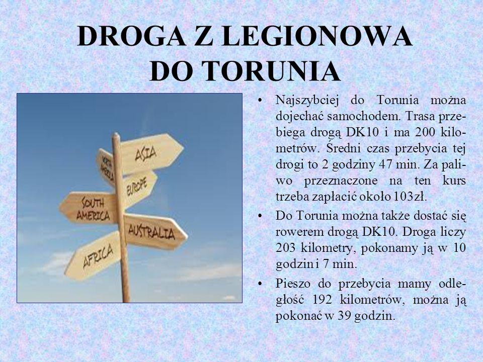 DROGA Z LEGIONOWA DO TORUNIA Najszybciej do Torunia można dojechać samochodem. Trasa prze- biega drogą DK10 i ma 200 kilo- metrów. Średni czas przebyc
